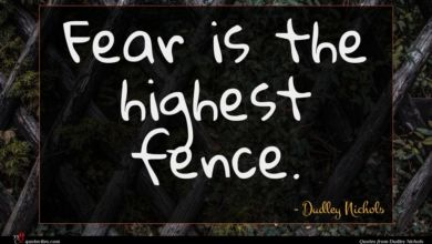 Photo of Dudley Nichols quote : Fear is the highest …