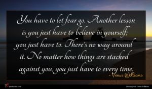 Venus Williams quote : You have to let ...