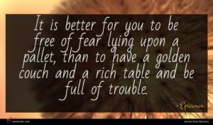 Epicurus quote : It is better for ...