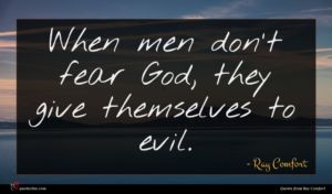 Ray Comfort quote : When men don't fear ...