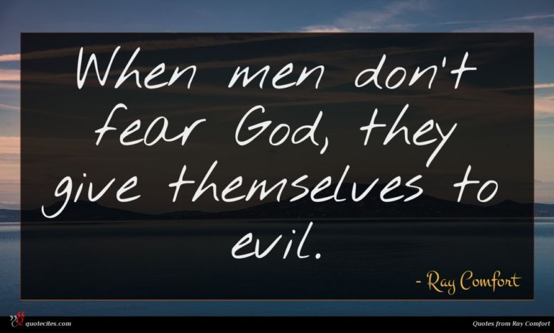 When men don't fear God, they give themselves to evil.