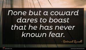 Bertrand Russell quote : None but a coward ...