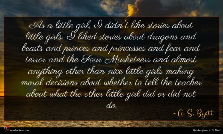 As a little girl, I didn't like stories about little girls. I liked stories about dragons and beasts and princes and princesses and fear and terror and the Four Musketeers and almost anything other than nice little girls making moral decisions about whether to tell the teacher about what the other little girl did or did not do.