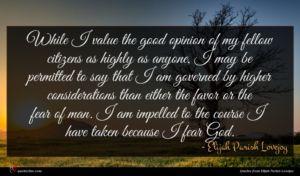 Elijah Parish Lovejoy quote : While I value the ...