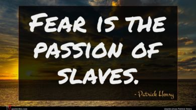 Photo of Patrick Henry quote : Fear is the passion …