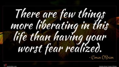 Photo of Conan O'Brien quote : There are few things …