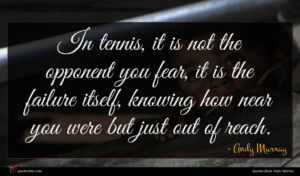 Andy Murray quote : In tennis it is ...