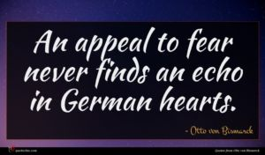 Otto von Bismarck quote : An appeal to fear ...