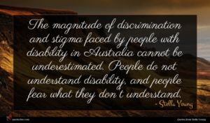 Stella Young quote : The magnitude of discrimination ...