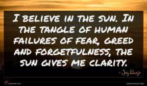 Joy Harjo quote : I believe in the ...