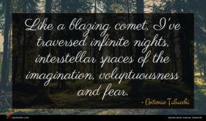 Antonio Tabucchi quote : Like a blazing comet ...