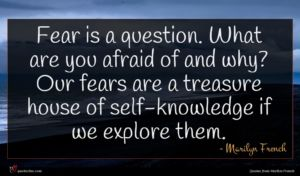 Marilyn French quote : Fear is a question ...