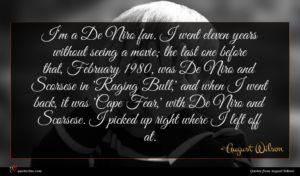 August Wilson quote : I'm a De Niro ...