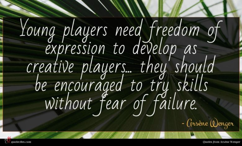 Young players need freedom of expression to develop as creative players... they should be encouraged to try skills without fear of failure.
