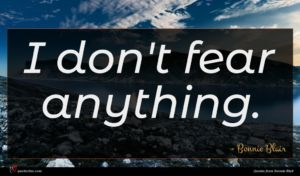Bonnie Blair quote : I don't fear anything ...