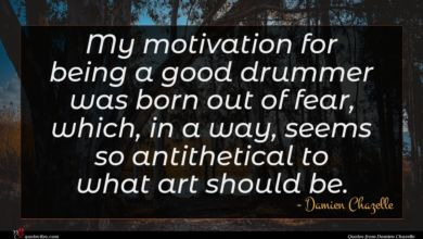 Photo of Damien Chazelle quote : My motivation for being …