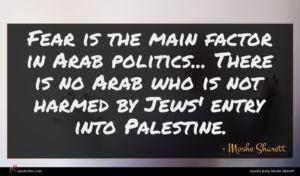 Moshe Sharett quote : Fear is the main ...