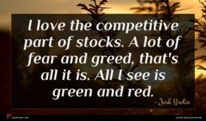 Josh Brolin quote : I love the competitive ...