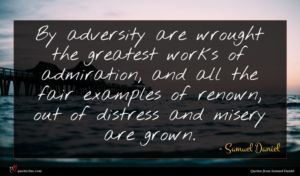 Samuel Daniel quote : By adversity are wrought ...