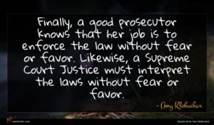 Amy Klobuchar quote : Finally a good prosecutor ...