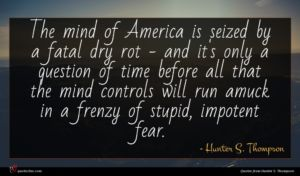 Hunter S. Thompson quote : The mind of America ...