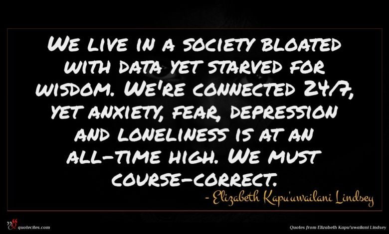 We live in a society bloated with data yet starved for wisdom. We're connected 24/7, yet anxiety, fear, depression and loneliness is at an all-time high. We must course-correct.