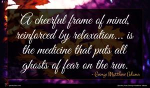 George Matthew Adams quote : A cheerful frame of ...