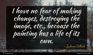Jackson Pollock quote : I have no fear ...