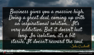 John Caudwell quote : Business gives you a ...