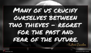 Fulton Oursler quote : Many of us crucify ...