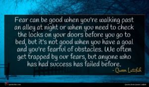 Queen Latifah quote : Fear can be good ...