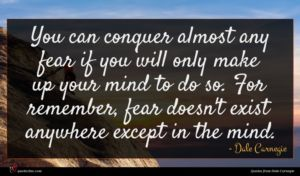 Dale Carnegie quote : You can conquer almost ...