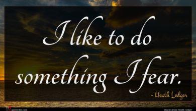 Photo of Heath Ledger quote : I like to do …