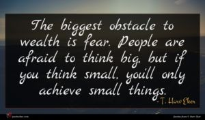 T. Harv Eker quote : The biggest obstacle to ...