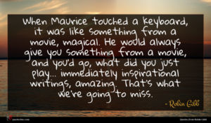 Robin Gibb quote : When Maurice touched a ...