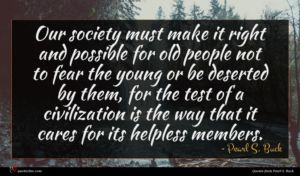 Pearl S. Buck quote : Our society must make ...
