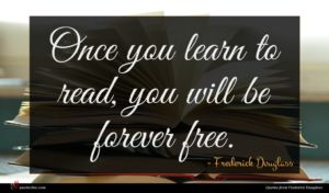 Frederick Douglass quote : Once you learn to ...