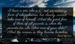 James Watson quote : I have a son ...