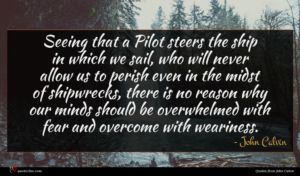 John Calvin quote : Seeing that a Pilot ...