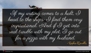Sophie Kinsella quote : If my writing comes ...