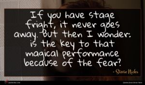 Stevie Nicks quote : If you have stage ...