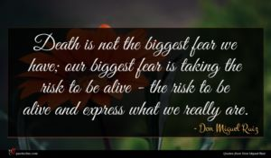 Don Miguel Ruiz quote : Death is not the ...