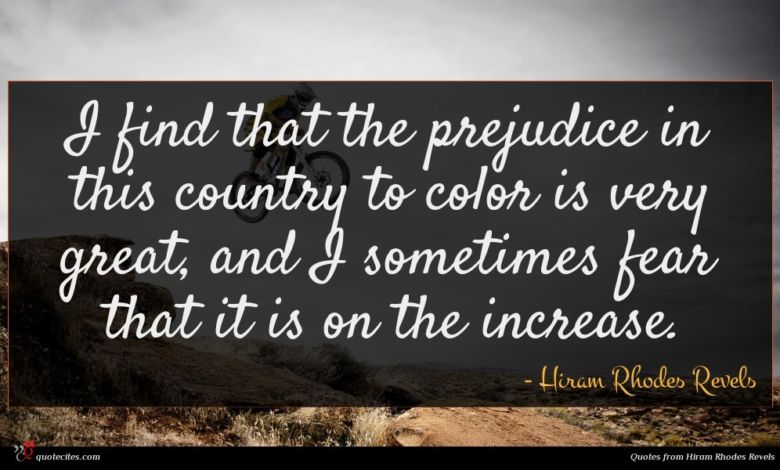 I find that the prejudice in this country to color is very great, and I sometimes fear that it is on the increase.