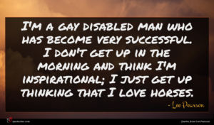 Lee Pearson quote : I'm a gay disabled ...