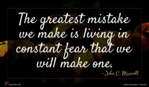 John C. Maxwell quote : The greatest mistake we ...