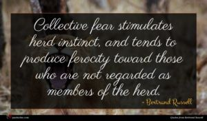 Bertrand Russell quote : Collective fear stimulates herd ...
