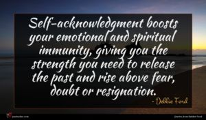 Debbie Ford quote : Self-acknowledgment boosts your emotional ...