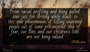 Al Sharpton quote : From racial profiling and ...