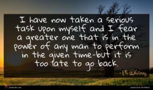 Eli Whitney quote : I have now taken ...