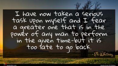Photo of Eli Whitney quote : I have now taken …